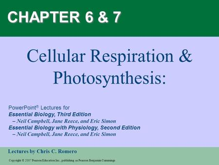 Copyright © 2007 Pearson Education Inc., publishing as Pearson Benjamin Cummings Lectures by Chris C. Romero PowerPoint ® Lectures for Essential Biology,