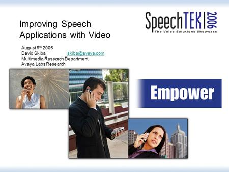 Improving Speech Applications with Video August 9 th 2006 David Multimedia Research Department Avaya Labs Research.