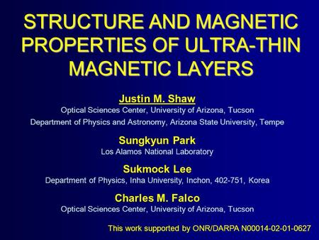 STRUCTURE AND MAGNETIC PROPERTIES OF ULTRA-THIN MAGNETIC LAYERS This work supported by ONR/DARPA N00014-02-01-0627 Justin M. Shaw Optical Sciences Center,