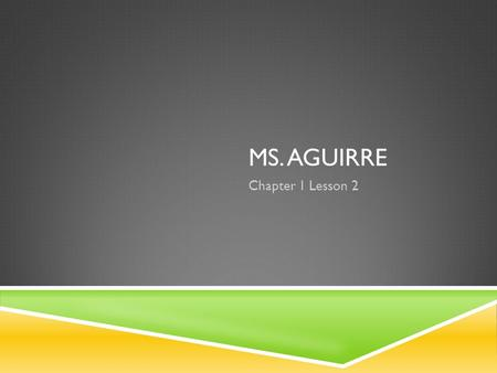 Ms. Aguirre Chapter 1 Lesson 2.