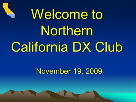 Welcome to Northern California DX Club November 19, 2009.