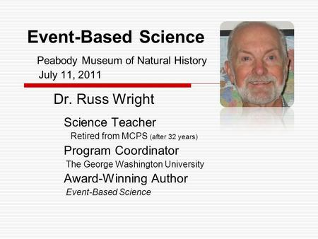 Dr. Russ Wright Science Teacher Retired from MCPS (after 32 years) Program Coordinator The George Washington University Award-Winning Author Event-Based.