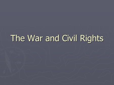 The War and Civil Rights. On the Move ► ► Migration ► ► Moved from East to West and from North to South ► ► California had some of the biggest gains in.