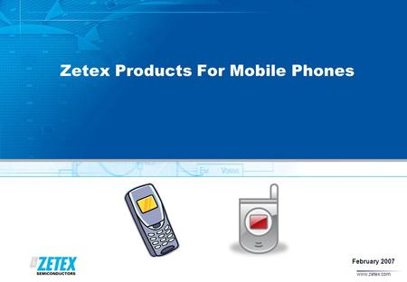 Www.zetex.com Zetex Products For Mobile Phones February 2007.