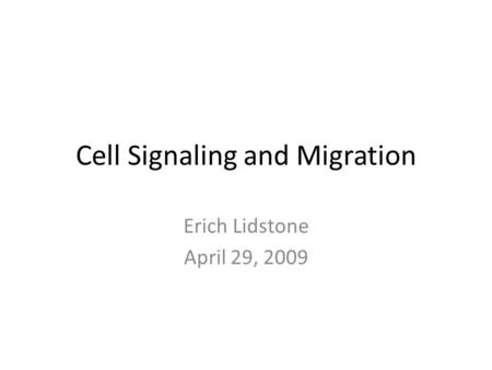 Cell Signaling and Migration Erich Lidstone April 29, 2009.