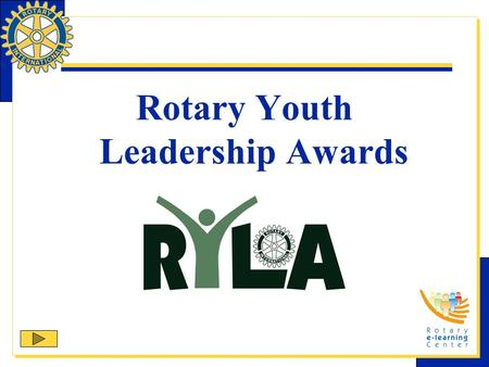 Rotary Youth Leadership Awards. RYLA Rotary Youth Leadership Awards (RYLA) is one of Rotary International's nine structured programs designed to help.
