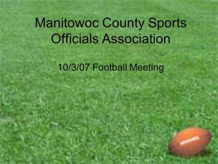 Manitowoc County Sports Officials Association 10/3/07 Football Meeting.