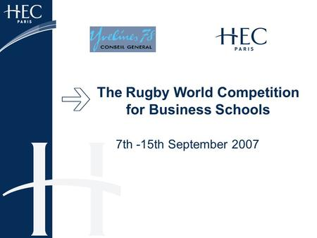 The Rugby World Competition for Business Schools 7th -15th September 2007.