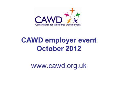 CAWD employer event October 2012 www.cawd.org.uk.
