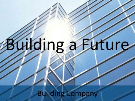 Building Company Building a Future. Introduction We are a building company dealing with a construction of new homes. As an excellent opportunity, we have.