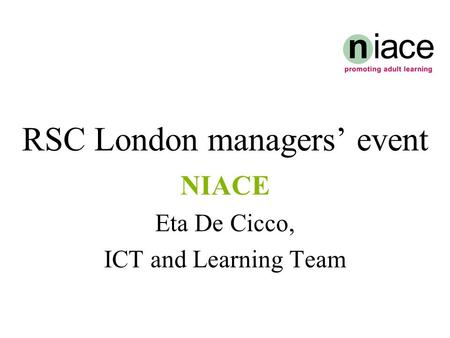 RSC London managers' event NIACE Eta De Cicco, ICT and Learning Team.