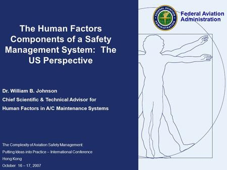 The Human Factors Components of a Safety Management System: The US Perspective Dr. William B. Johnson Chief Scientific & Technical Advisor for Human Factors.