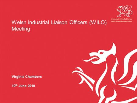 Welsh Industrial Liaison Officers (WILO) Meeting Virginia Chambers 10 th June 2010.
