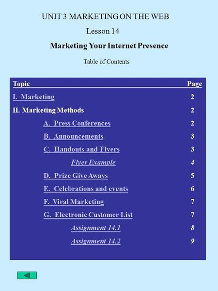 UNIT 3 MARKETING ON THE WEB Lesson 14 Marketing Your Internet Presence Table of Contents TopicPage I. MarketingI. Marketing 2 II. Marketing Methods 2 A.