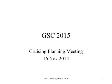 GSC 2015 Cruising Planning Meeting 16 Nov 2014 GSC Cruising Events 20151.