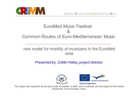 EuroMed Music Festival & Common Routes of Euro-Mediterranean Music new model for mobility of musicians in the EuroMed area Presented by: Zoltán Kátay,
