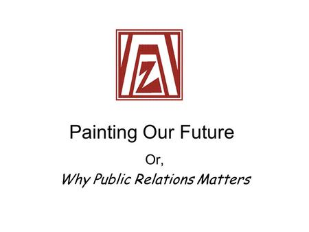 Painting Our Future Or, Why Public Relations Matters.