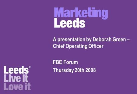 A presentation by Deborah Green – Chief Operating Officer FBE Forum Thursday 20th 2008.