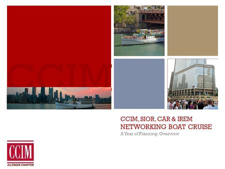 CCIM, SIOR, CAR & IREM NETWORKING BOAT CRUISE A Year of Planning: Overview CCIM.