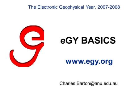 EGY BASICS  The Electronic Geophysical Year, 2007-2008.
