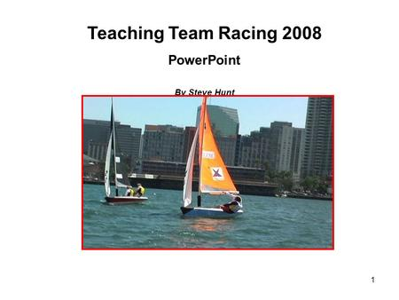 1 Teaching Team Racing 2008 PowerPoint By Steve Hunt.