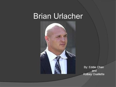 Brian Urlacher By: Eddie Chan and Kolbey Ouellette.