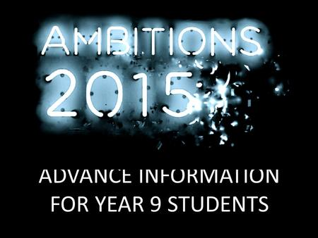 ADVANCE INFORMATION FOR YEAR 9 STUDENTS. WHAT IS AMBITIONS? Ambitions 2015 is a massive CAREERS EVENT for young people in the area.