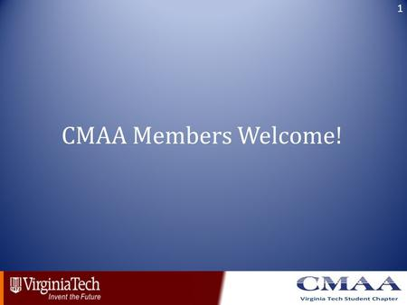 CMAA Members Welcome! 1. 2 Virginia Tech Student Chapter Started: September 2006 Number of Active Members: 49 last year Part of the Civil Engineering.
