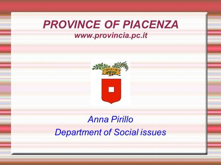 PROVINCE OF PIACENZA www.provincia.pc.it Anna Pirillo Department of Social issues.