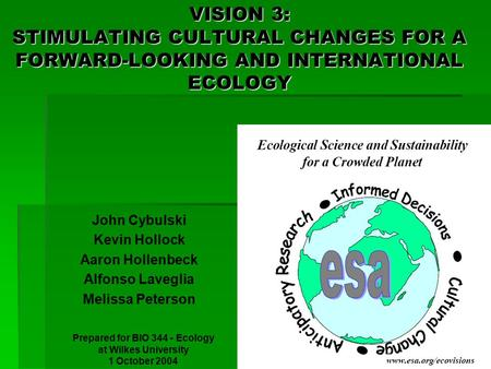 VISION 3: STIMULATING CULTURAL CHANGES FOR A FORWARD-LOOKING AND INTERNATIONAL ECOLOGY John Cybulski Kevin Hollock Aaron Hollenbeck Alfonso Laveglia Melissa.