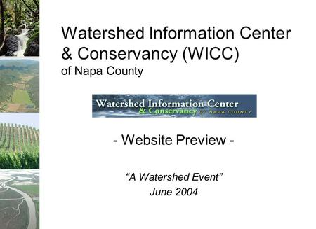 "- Website Preview - ""A Watershed Event"" June 2004 Watershed Information Center & Conservancy (WICC) of Napa County."