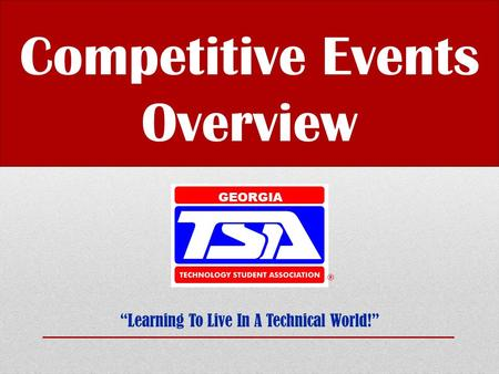 "Competitive Events Overview ""Learning To Live In A Technical World!"" GEORGIA."