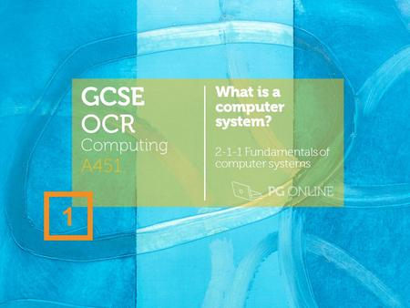 GCSE OCR 1 A451 Computing What is a computer system?