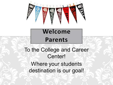 To the College and Career Center! Where your students destination is our goal!