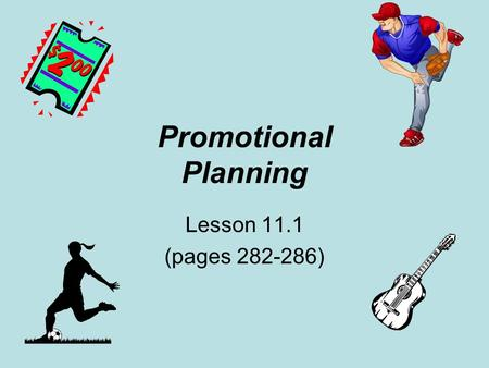 Promotional Planning Lesson 11.1 (pages 282-286).