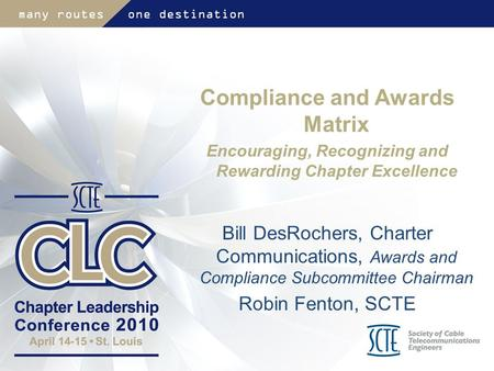 Compliance and Awards Matrix Encouraging, Recognizing and Rewarding Chapter Excellence Bill DesRochers, Charter Communications, Awards and Compliance.
