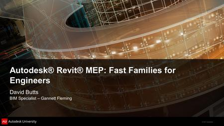 © 2011 Autodesk Autodesk® Revit® MEP: Fast Families for Engineers David Butts BIM Specialist – Gannett Fleming.