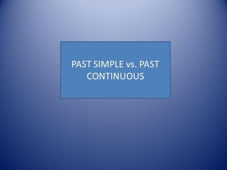PAST SIMPLE vs. PAST CONTINUOUS Past Simple Form+I/He/She/ItWe/You/They work. ?DidI/He/She/ItWe/You/Theywork? -I/He/She/ItWe/You/They work. work. ed.