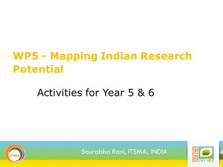 WP5 - Mapping Indian Research Potential Sourabha Rani, ITSMA, INDIA Activities for Year 5 & 6.