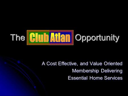 The Opportunity A Cost Effective, and Value Oriented Membership Delivering Essential Home Services.