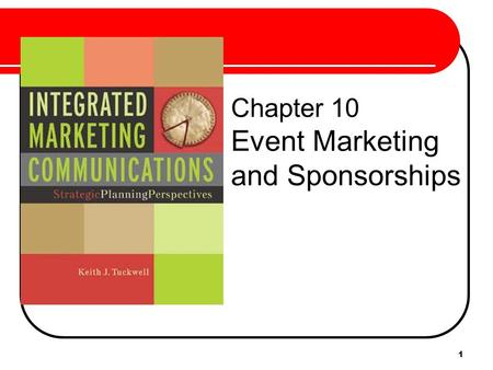 1 Chapter 10 Event Marketing and Sponsorships. 2 Event Marketing Integrating a variety of communications elements behind an event theme. Event Sponsorship.