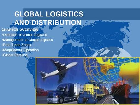 GLOBAL LOGISTICS AND DISTRIBUTION