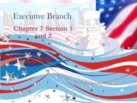 Executive Branch Chapter 7 Section 1 and 2. Presidential Video.