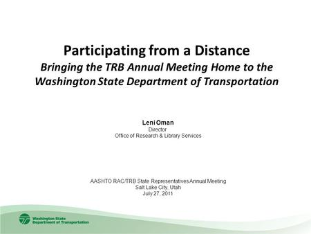 Participating from a Distance Bringing the TRB Annual Meeting Home to the Washington State Department of Transportation Leni Oman Director Office of Research.