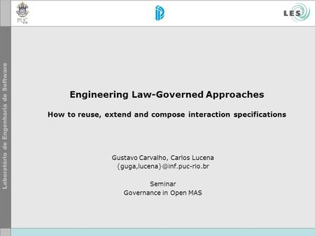 Engineering Law-Governed Approaches How to reuse, extend and compose interaction specifications Gustavo Carvalho, Carlos Lucena
