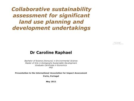 Collaborative sustainability assessment for significant land use planning and development undertakings Dr Caroline Raphael Bachelor of Science (Honours)