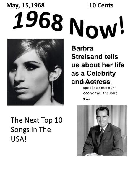Barbra Streisand tells us about her life as a Celebrity and Actress The Next Top 10 Songs in The USA! May, 15,196810 Cents President Nixon speaks about.