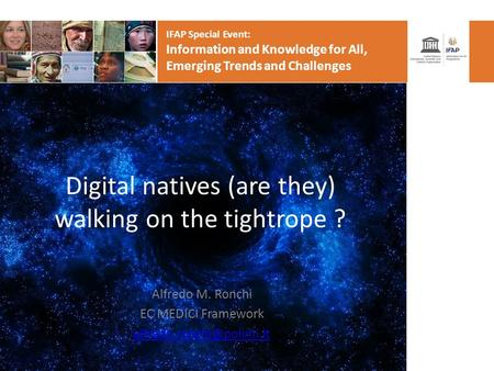 IFAP Special Event: Information and Knowledge for All, Emerging Trends and Challenges Digital natives (are they) walking on the tightrope ? Alfredo M.