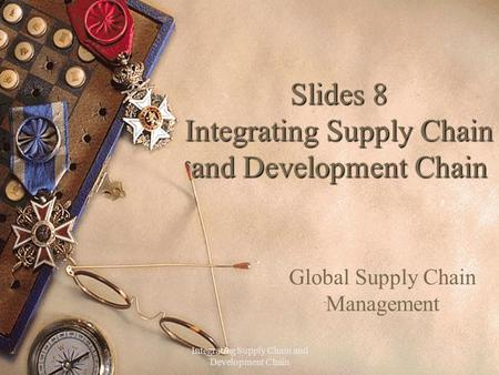 Slides 8 Integrating Supply Chain and Development Chain