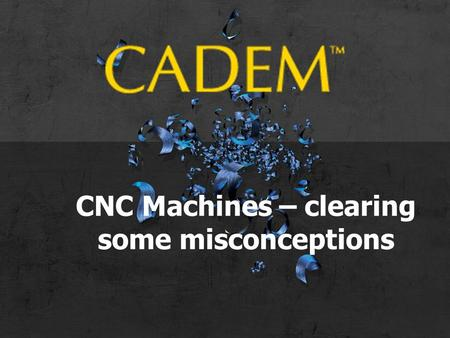 CNC Machines – clearing some misconceptions. Types of CNC machining.